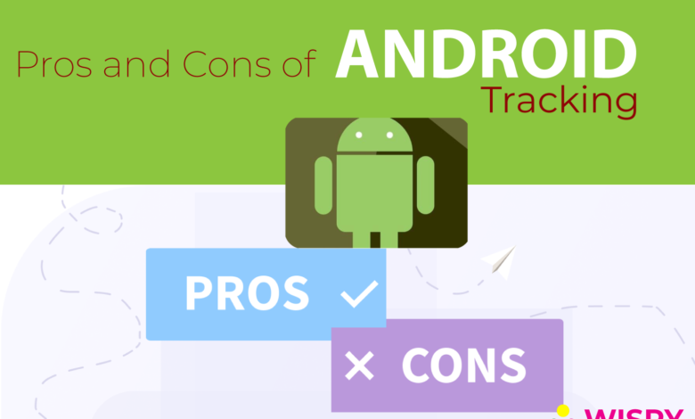 Pros and Cons of Tracking Android Phones