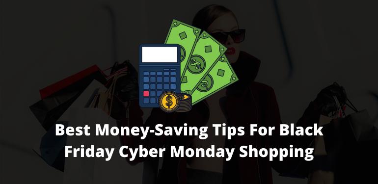 Best Money-Saving Tips For Black Friday Cyber Monday Shopping