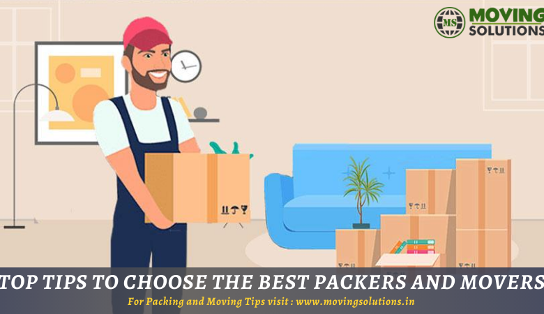Top Tips To Choose The Best Packers And Movers