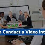 How to Conduct a Video Interview