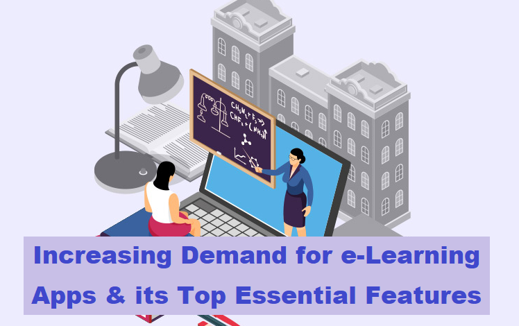 Increasing Demand for e-Learning Apps & its Top Essential Features