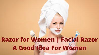 Photo of Razor for Women | Facial Razor A Good Idea For Women
