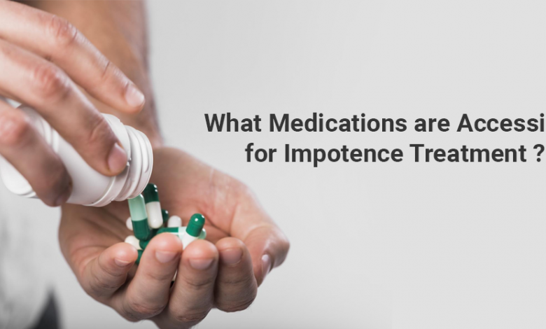What medications are accessible for impotence treatment
