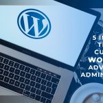 5 Important Things for Customized WordPress Advancement Administration