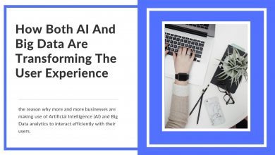 Photo of How Both AI And Big Data Are Transforming The User Experience?