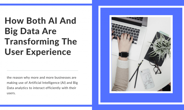 How Both AI And Big Data Are Transforming The User Experience?