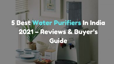 Photo of 5 Best Water Purifiers In India 2021 – Reviews & Buyer's Guide