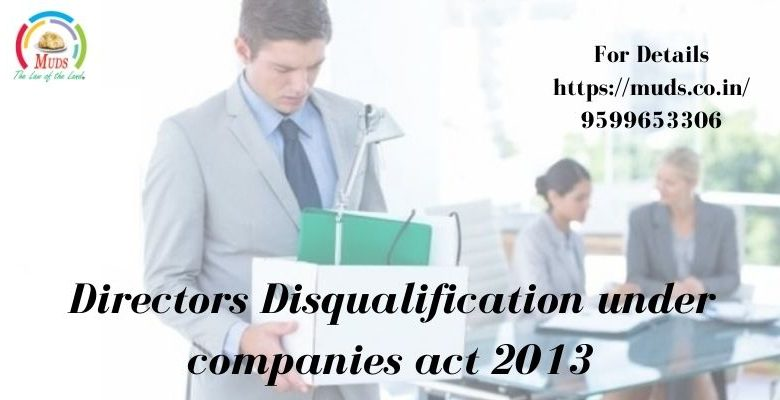 Directors Disqualification under companies act 2013