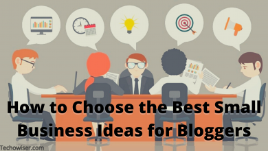 Photo of How to Choose the Best Small Business Ideas for Bloggers