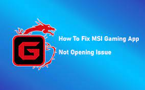 Photo of MSI Gaming App Doesn't Open