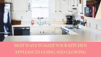 Photo of Ways to Keep Kitchen Appliances Going and Glowing