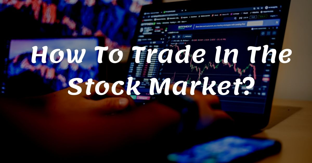 How To Trade In The Stock Market
