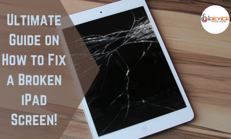 Ultimate Guide on How to Fix a Broken iPad Screen!