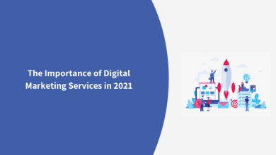 Photo of The Importance of Digital Marketing Services in 2021